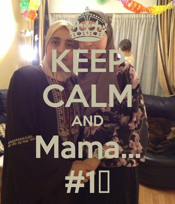 KEEP CALM AND Mama... #1❤