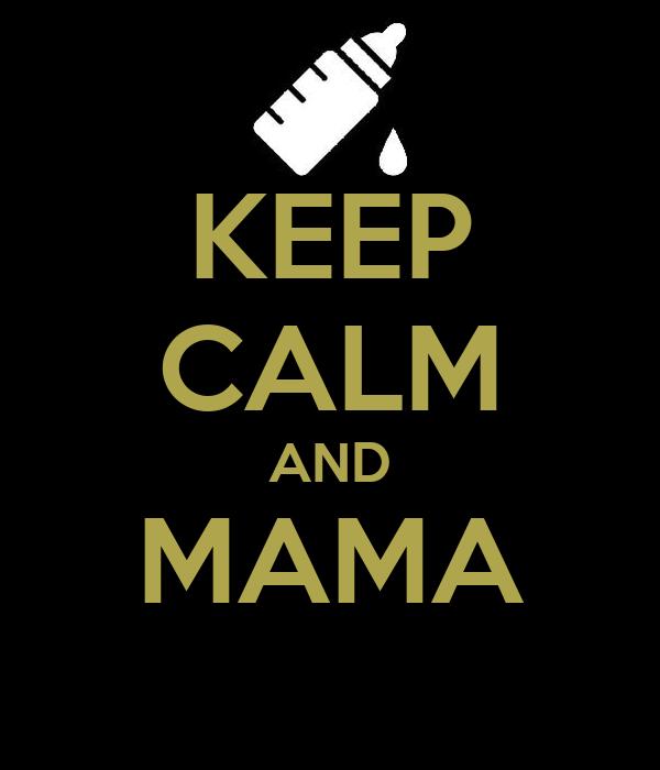 KEEP CALM AND MAMA