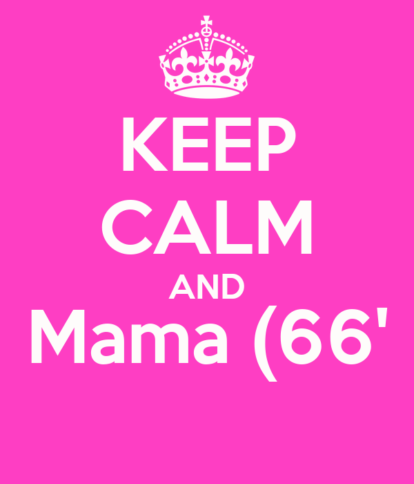 KEEP CALM AND Mama (66'