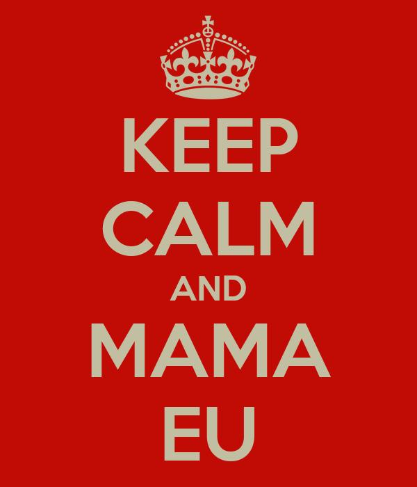 KEEP CALM AND MAMA EU
