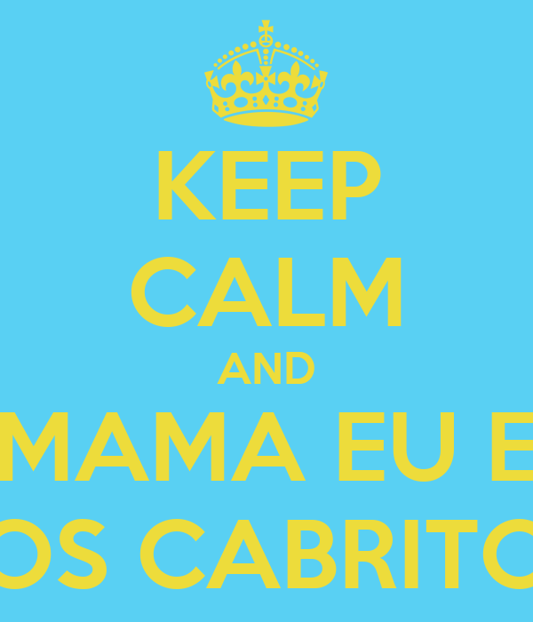 KEEP CALM AND MAMA EU E OS CABRITO
