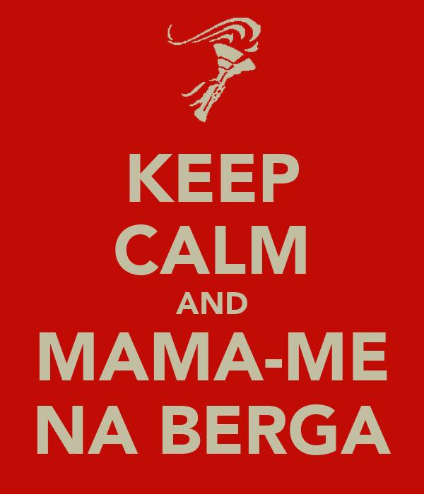 KEEP CALM AND MAMA-ME NA BERGA