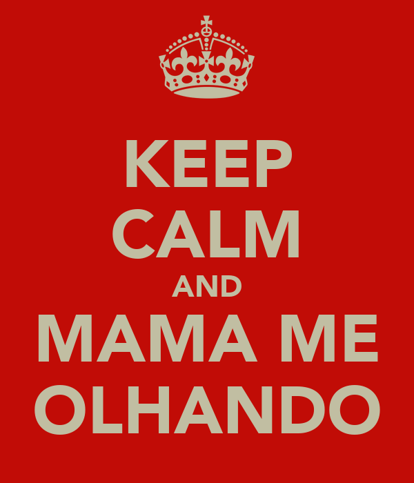 KEEP CALM AND MAMA ME OLHANDO