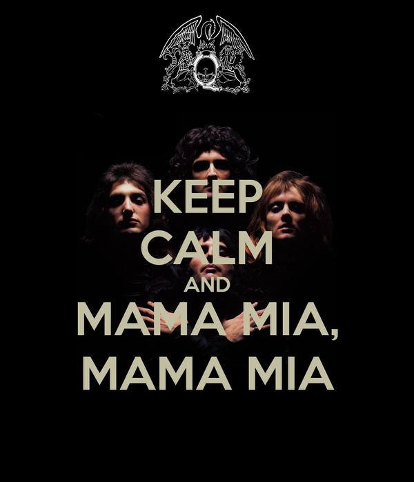 KEEP CALM AND MAMA MIA, MAMA MIA