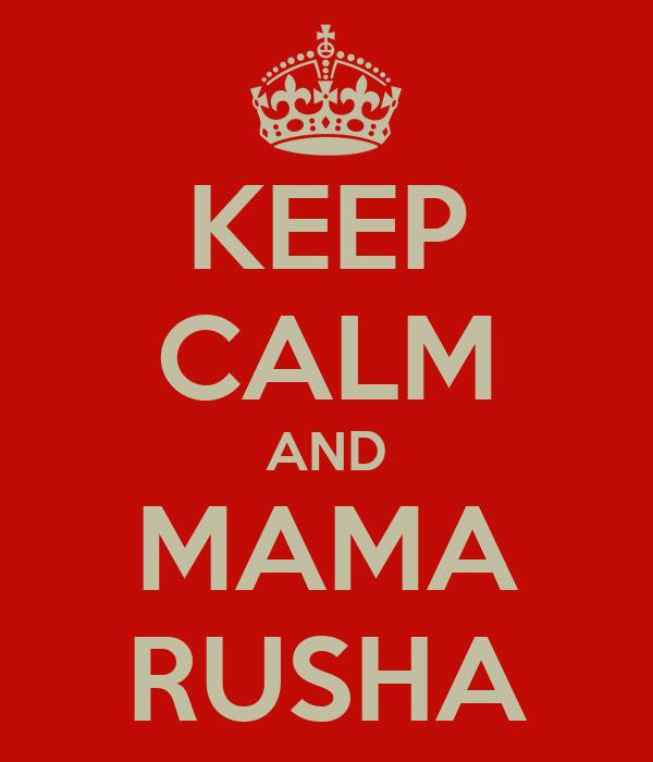 KEEP CALM AND MAMA RUSHA