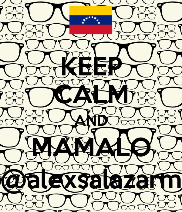 KEEP CALM AND MAMALO @alexsalazarm