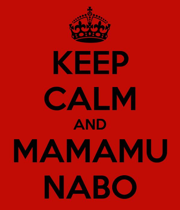 KEEP CALM AND MAMAMU NABO