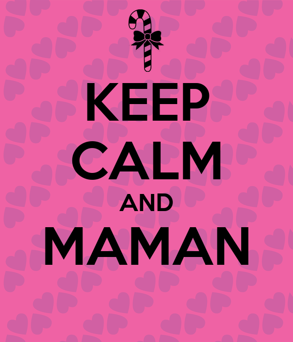 KEEP CALM AND MAMAN