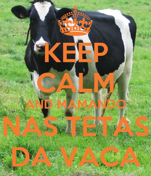 KEEP CALM AND MAMANDO NAS TETAS DA VACA