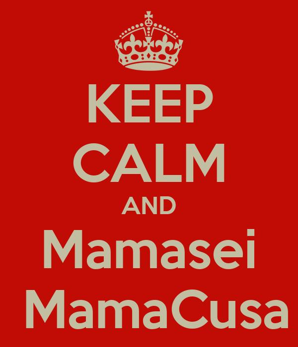 KEEP CALM AND Mamasei  MamaCusa