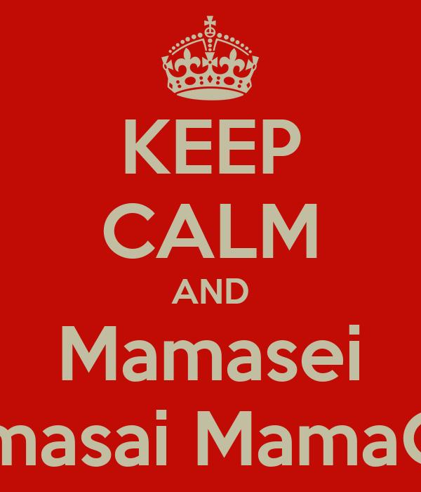 KEEP CALM AND Mamasei  Mamasai MamaCusa