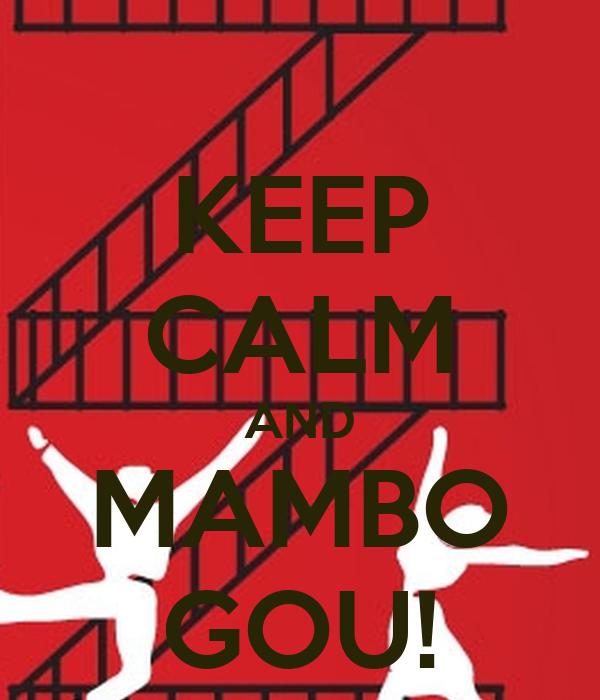 KEEP CALM AND MAMBO GOU!