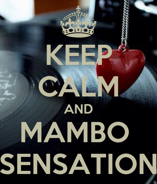 KEEP CALM AND MAMBO  SENSATION