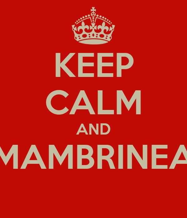 KEEP CALM AND MAMBRINEA