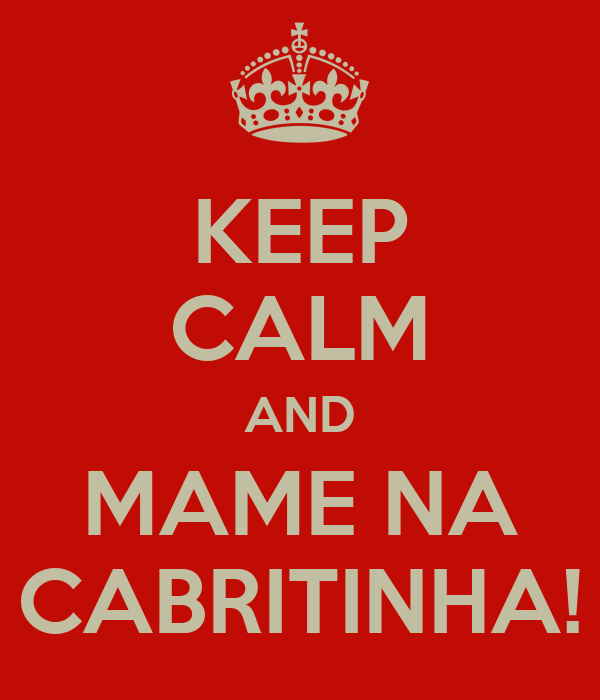 KEEP CALM AND MAME NA CABRITINHA!