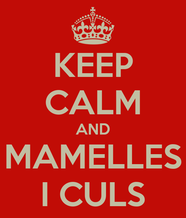 KEEP CALM AND MAMELLES I CULS