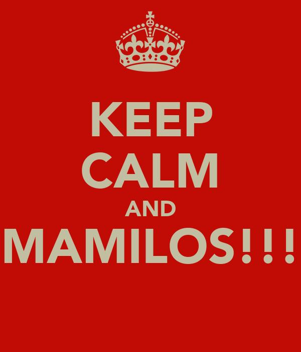 KEEP CALM AND MAMILOS!!!