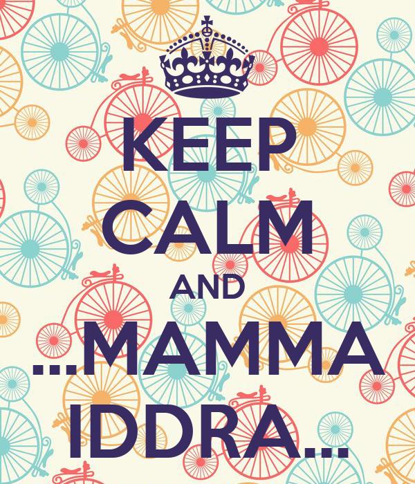 KEEP CALM AND ...MAMMA IDDRA...