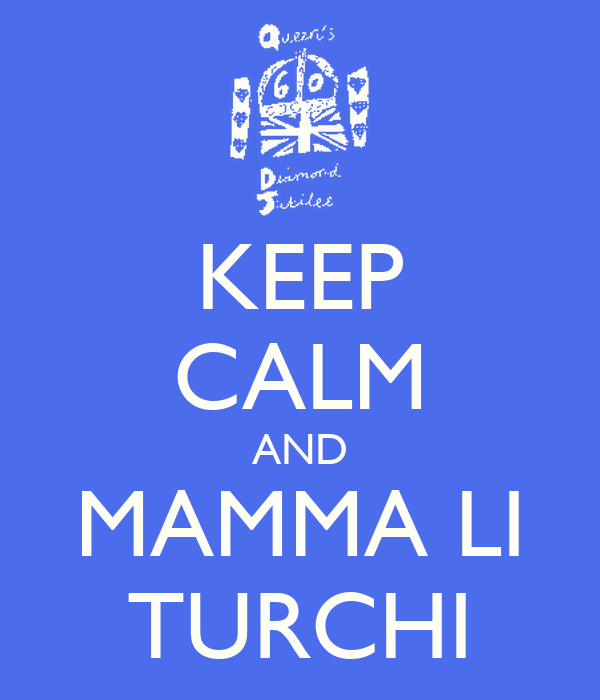 KEEP CALM AND MAMMA LI TURCHI