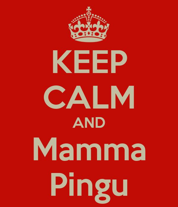 KEEP CALM AND Mamma Pingu
