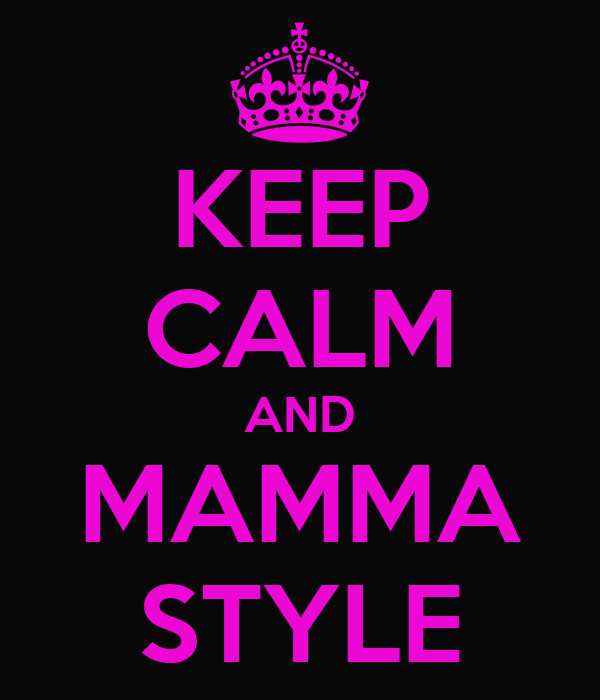 KEEP CALM AND MAMMA STYLE