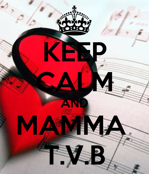 KEEP CALM AND MAMMA  T.V.B
