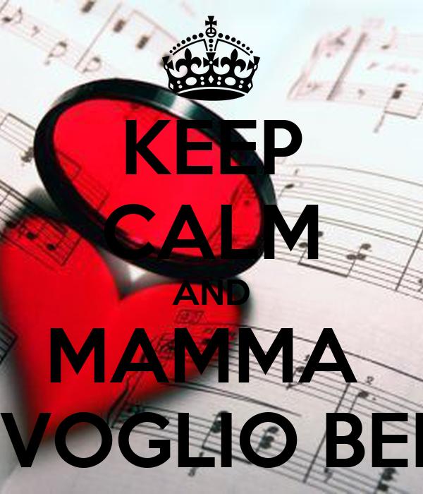 KEEP CALM AND MAMMA  TI VOGLIO BENE