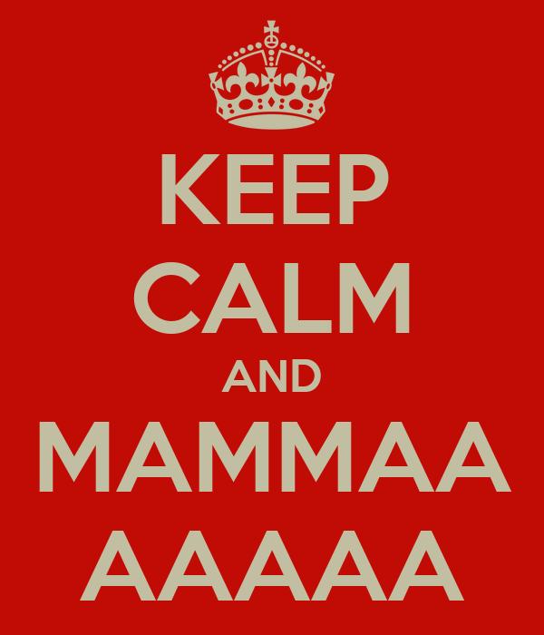 KEEP CALM AND MAMMAA AAAAA