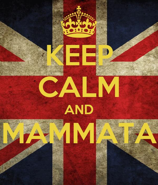 KEEP CALM AND MAMMATA