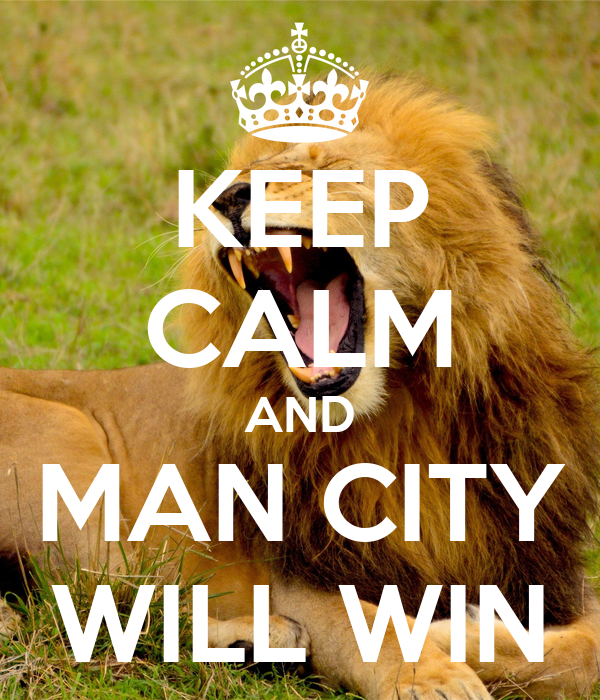KEEP CALM AND MAN CITY WILL WIN