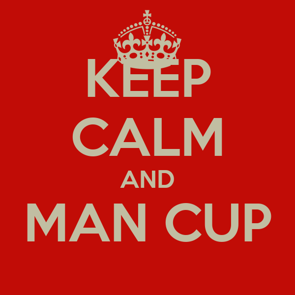 KEEP CALM AND MAN CUP