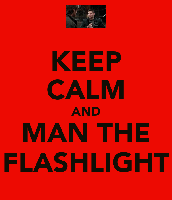 KEEP CALM AND MAN THE FLASHLIGHT