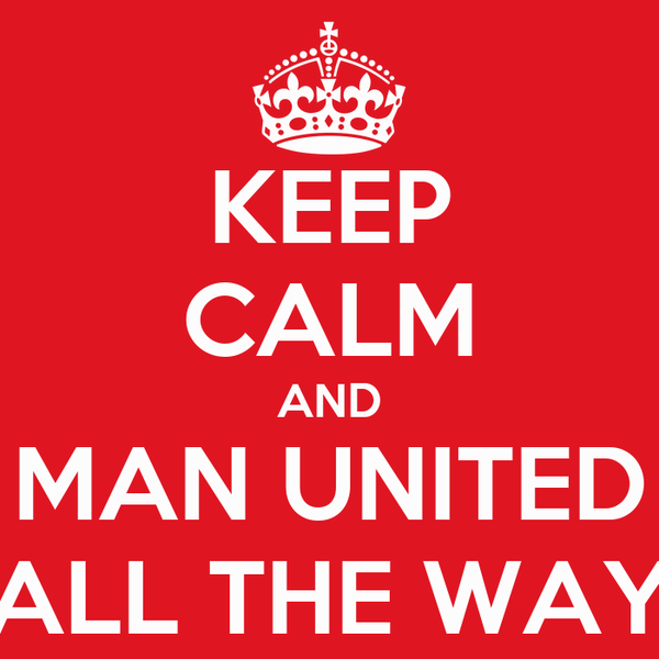 KEEP CALM AND MAN UNITED ALL THE WAY