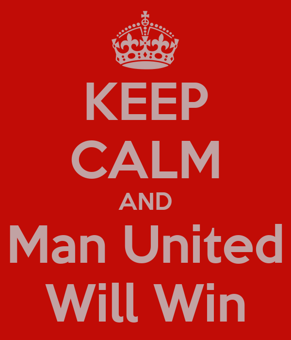 KEEP CALM AND Man United Will Win