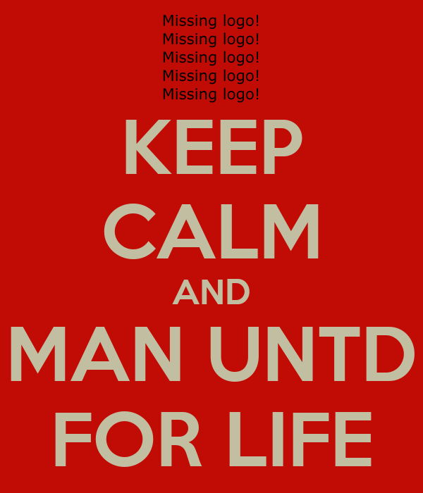 KEEP CALM AND MAN UNTD FOR LIFE