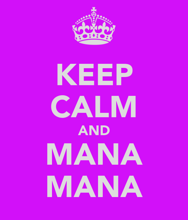 KEEP CALM AND MANA MANA