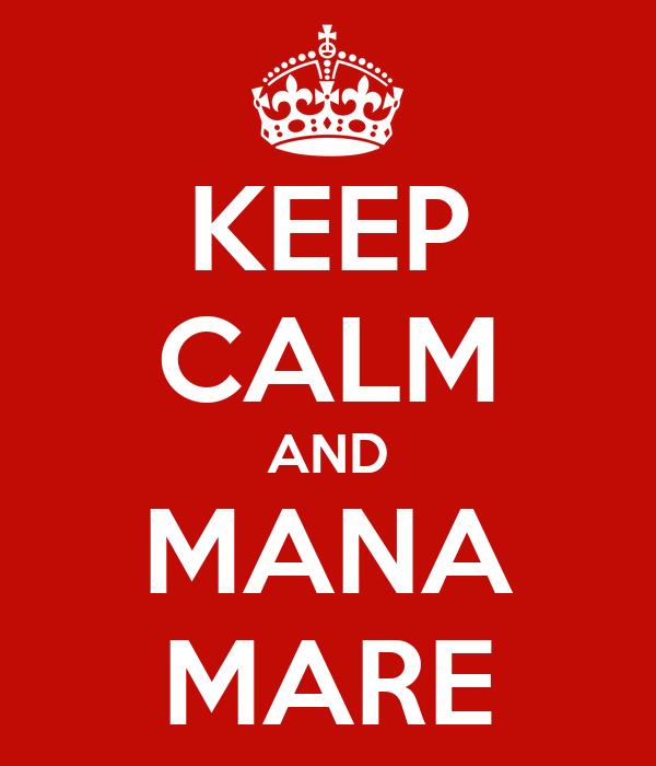 KEEP CALM AND MANA MARE