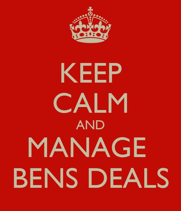 KEEP CALM AND MANAGE  BENS DEALS