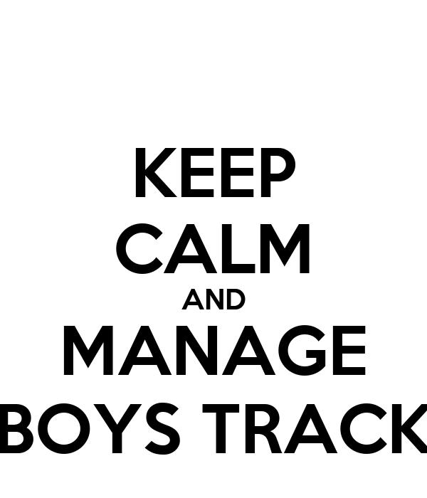 KEEP CALM AND MANAGE BOYS TRACK