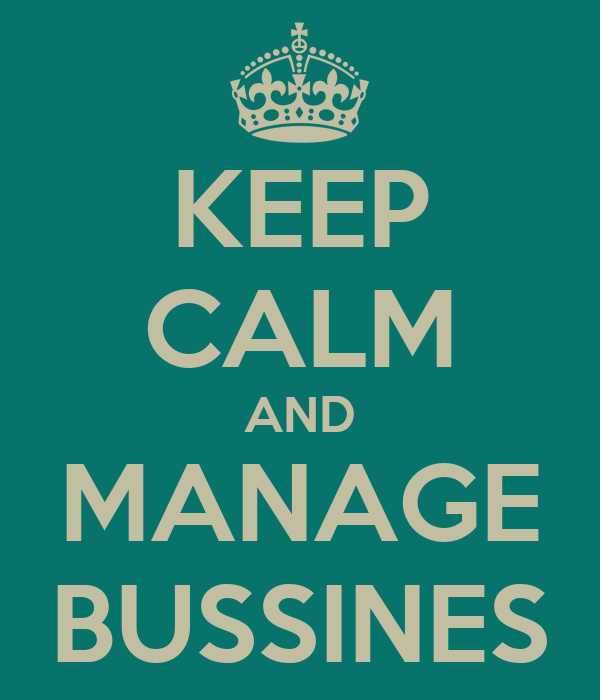 KEEP CALM AND MANAGE BUSSINES
