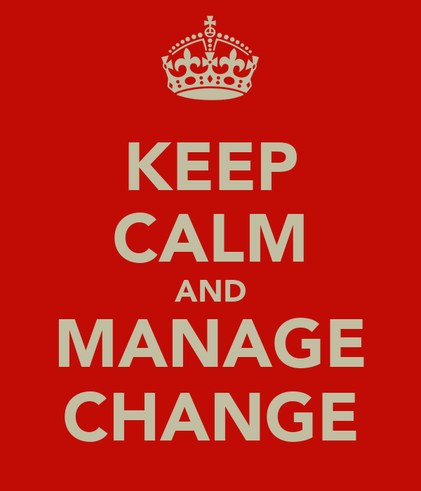 KEEP CALM AND MANAGE CHANGE