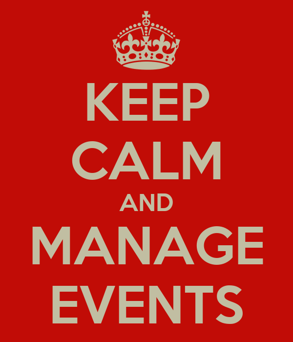 KEEP CALM AND MANAGE EVENTS