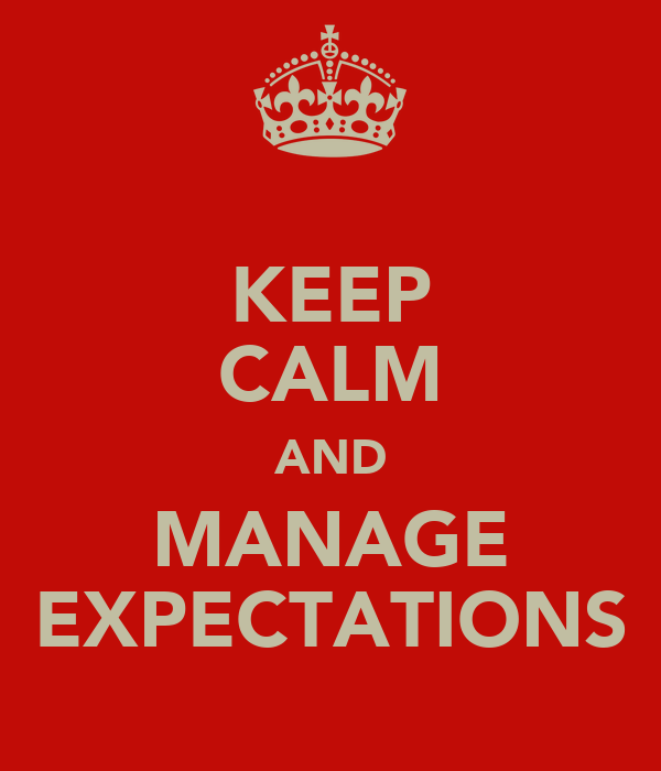 KEEP CALM AND MANAGE EXPECTATIONS