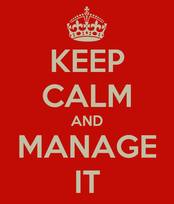KEEP CALM AND MANAGE IT