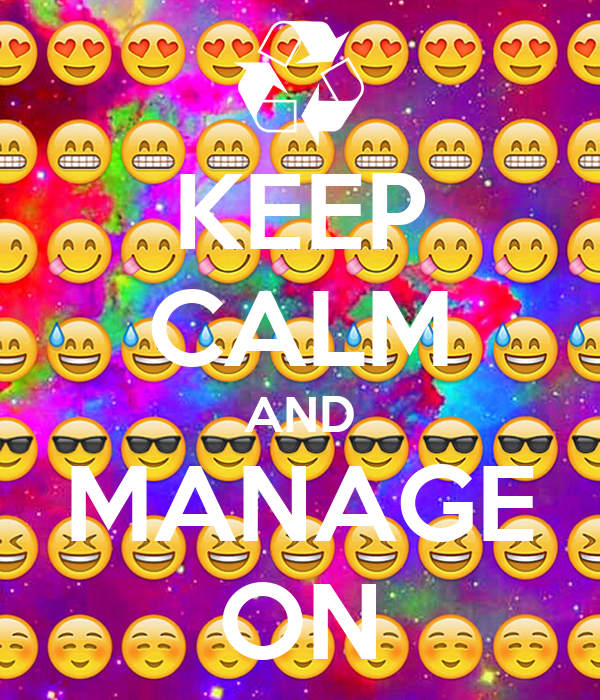 KEEP CALM AND MANAGE ON