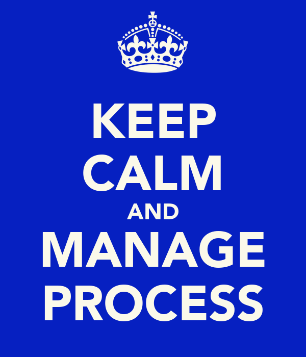 KEEP CALM AND MANAGE PROCESS