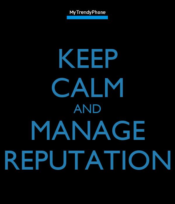 KEEP CALM AND MANAGE REPUTATION