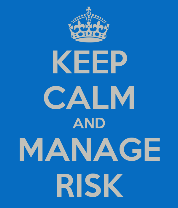 KEEP CALM AND MANAGE RISK