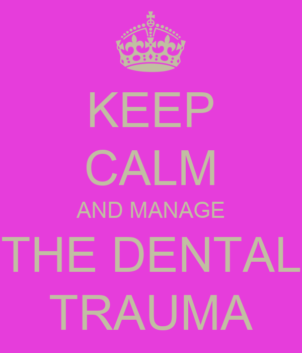 KEEP CALM AND MANAGE THE DENTAL TRAUMA