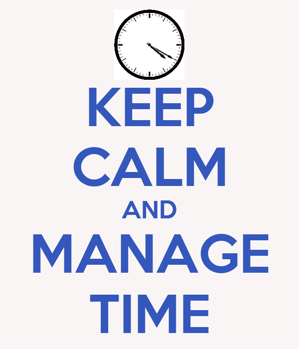 KEEP CALM AND MANAGE TIME